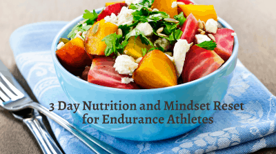 3 Day Nutrition and Mindset Reset for Endurance Athletes
